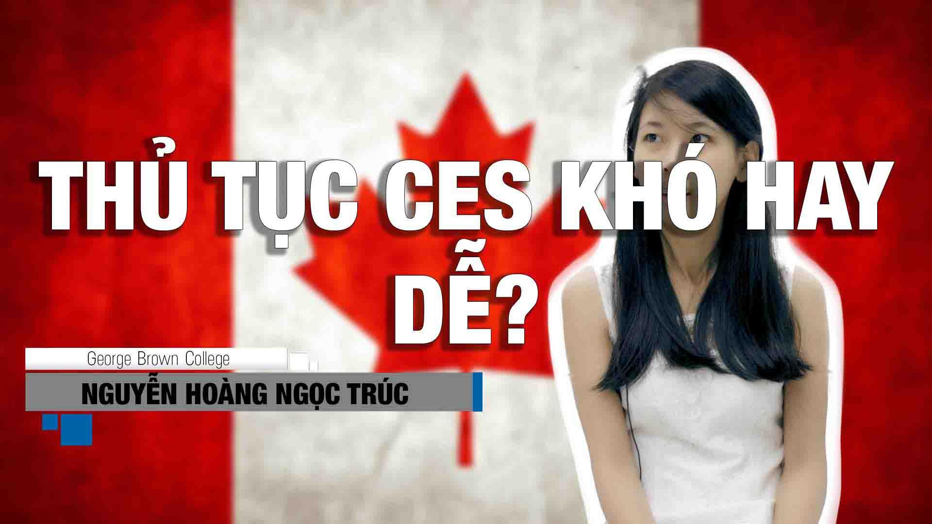 Chúng ta hãy cùng gặp lại bạn Nguyễn Hoàng Ngọc Trúc, SV trường Geogre Brown College (Toronto, Canada) trong những chia sẻ rất thật về thủ tục làm visa du học Canada không chứng minh tài chính CES.
