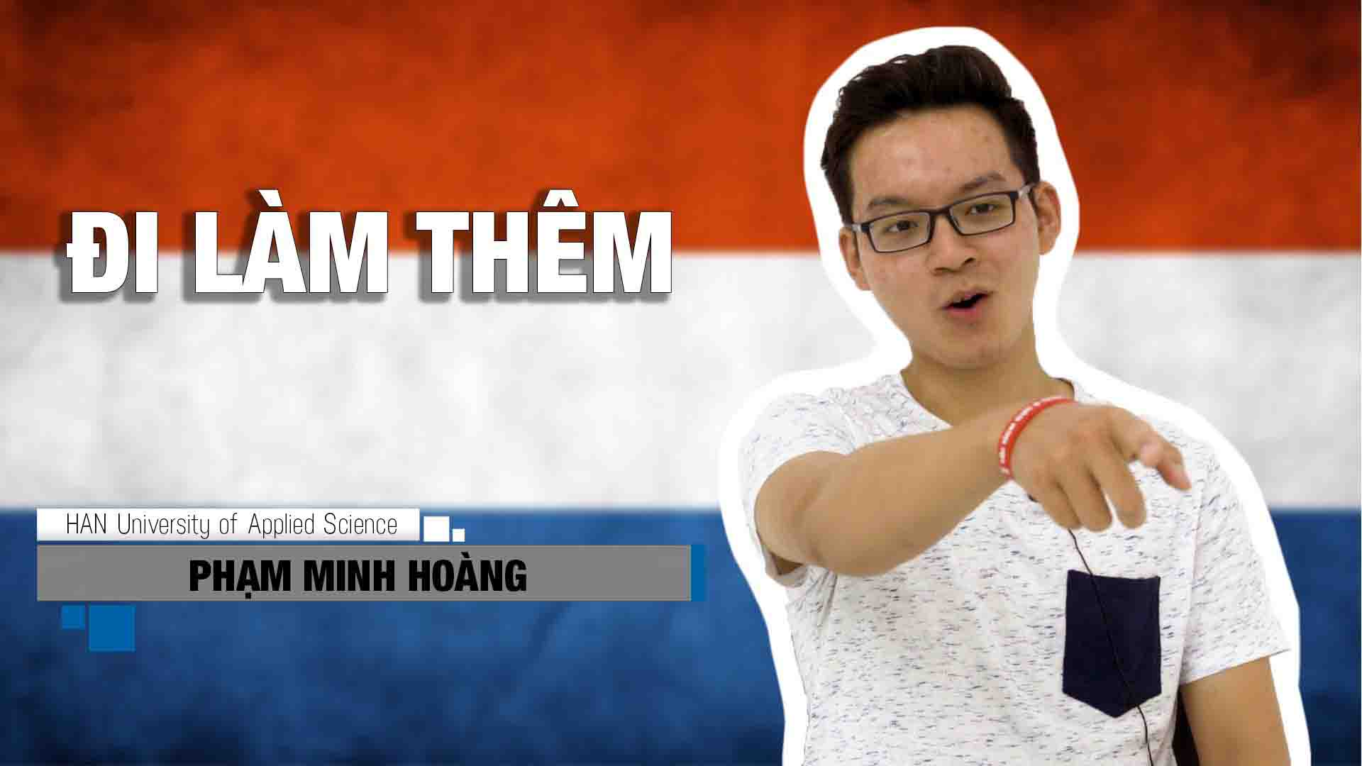 Làm thêm ở Hà Lan có phải toàn màu hồng? Nghe bạn Phạm Minh Hoàng đang học tại đại học Khoa Học Ứng Dụng HAN kể về kinh nghiệm làm thêm của mình nhé!