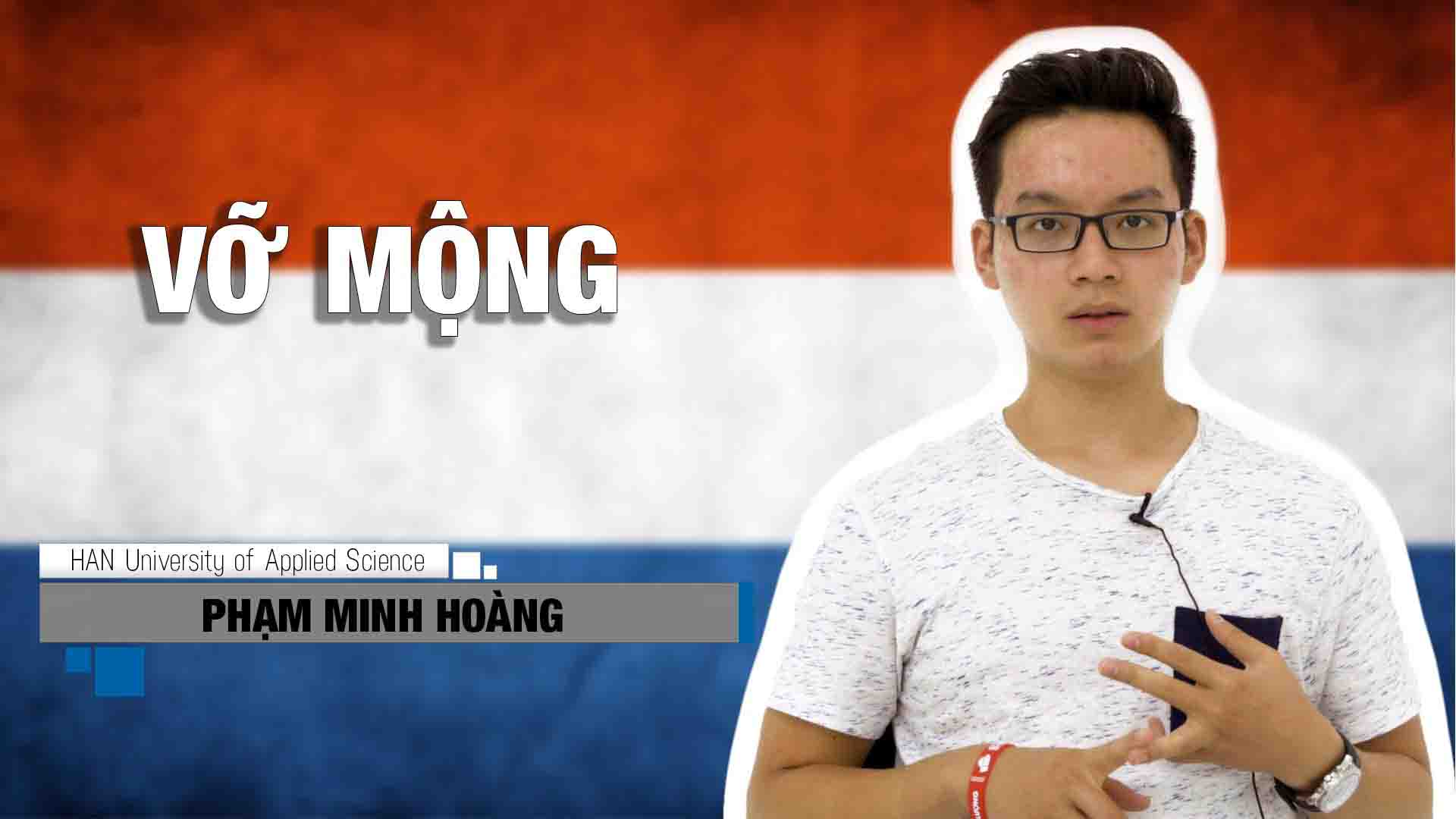Du học Hà Lan có giống với bạn nghĩ? Cùng nghe chia sẻ của bạn Phạm Minh Hoàng đang học tại đại học khoa học ứng dụng HAN nhé!