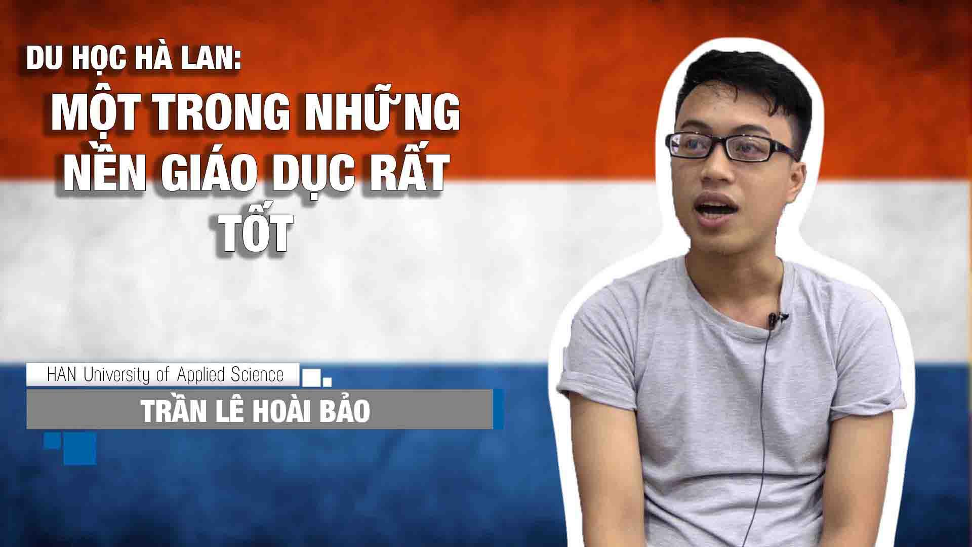 Chia sẻ từ em Trần Lê Hoài Bảo, sinh viên ngành Cử nhân Kinh doanh Quốc tế tại Đại học Khoa học Ứng dụng (KHUD) HAN của Hà Lan. Sau một năm học tập tại Xứ sở hoa tulip, Hoài Bảo đã có được những sự trải nhiệm mới và hài lòng với quyết định của bản thân.