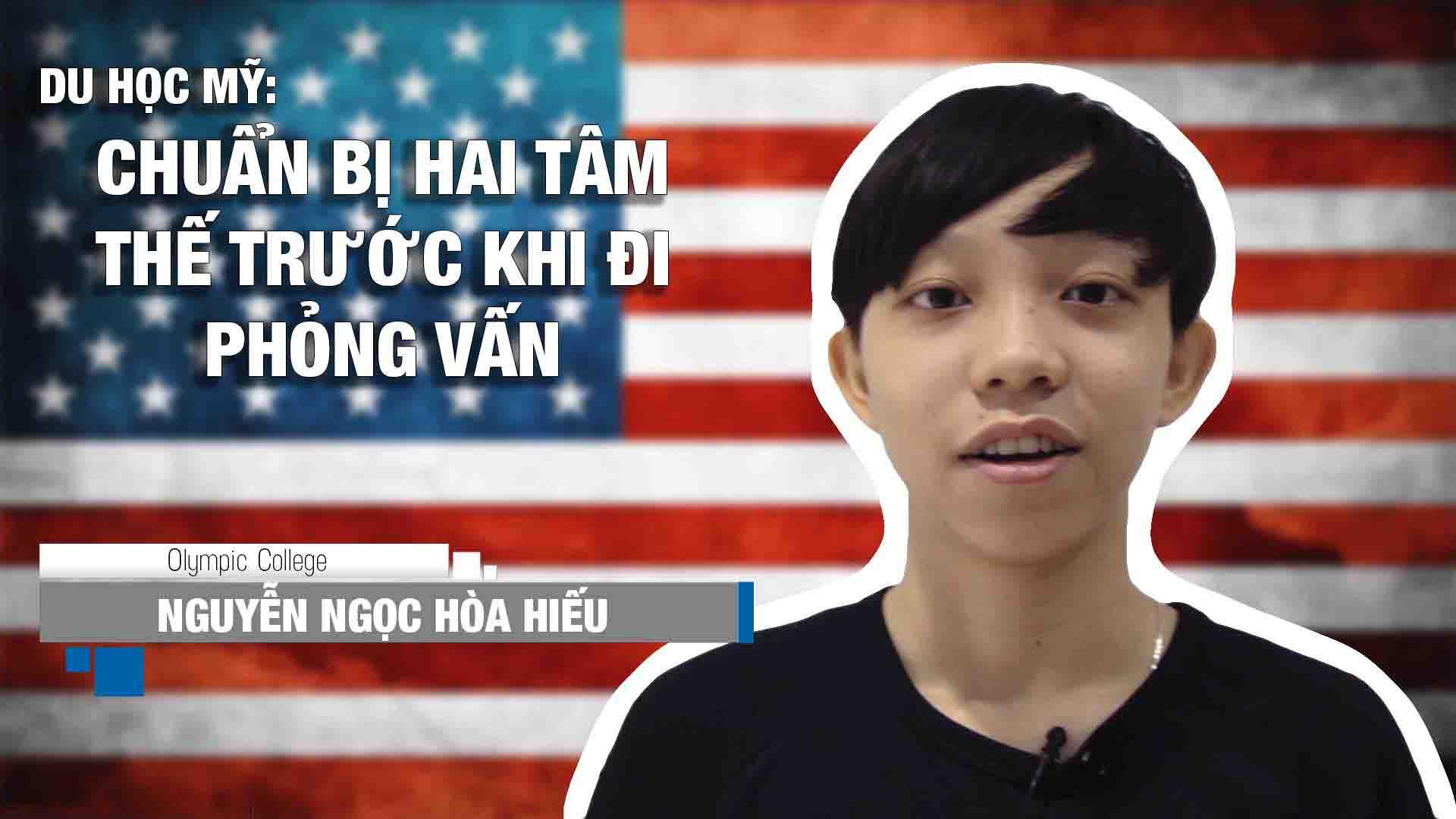 Chia sẻ của bạn Nguyễn Ngọc Hòa Hiếu, sinh viên trường Cao đẳng Olympic (bang Washington, Mỹ) về chương trình kép 4 năm – 3 bằng và chuẩn bị tâm thế trước khi tham gia phỏng vấn visa du học Mỹ tại Lãnh sự quán.
